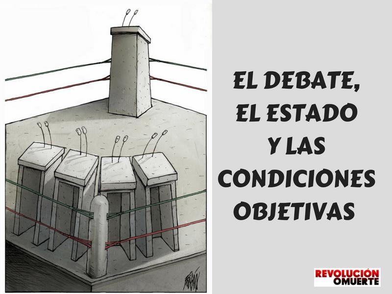 EL DEBATE, EL ESTADO Y LAS CONDICIONES OBJETIVAS 2
