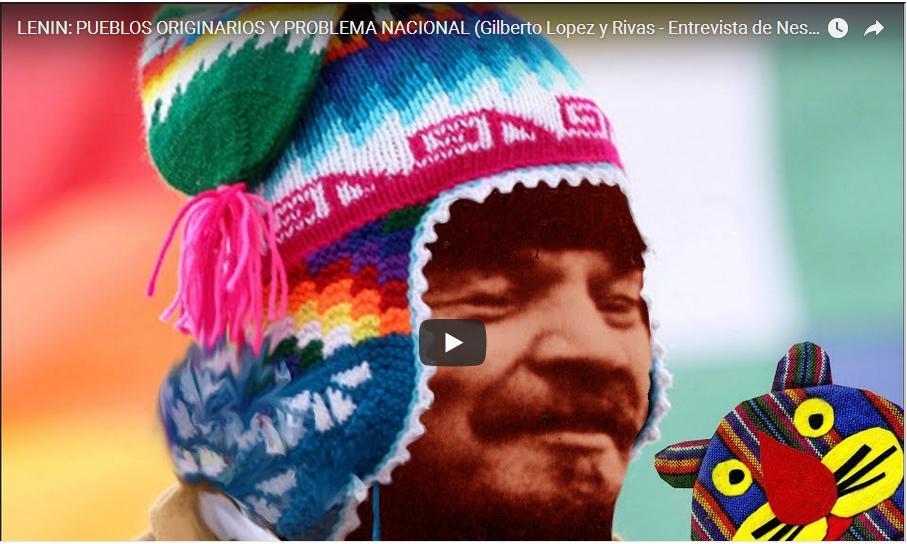 LENIN: PUEBLOS ORIGINARIOS Y PROBLEMA NACIONAL (Gilberto Lopez Y Rivas – Entrevista De Nestor Kohan)