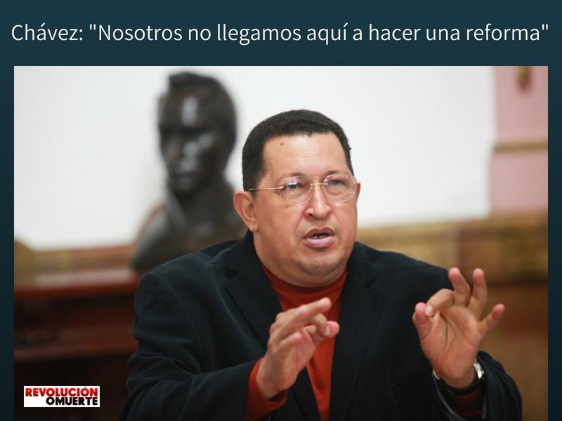 Chávez  Nosotros No Llegamos Aquí A Hacer Una Reforma