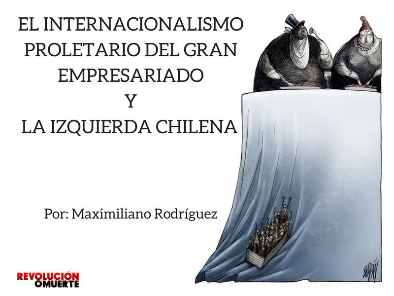 EL INTERNACIONALISMO PROLETARIO DEL GRAN EMPRESARIADO Y LA IZQUIERDA CHILENA