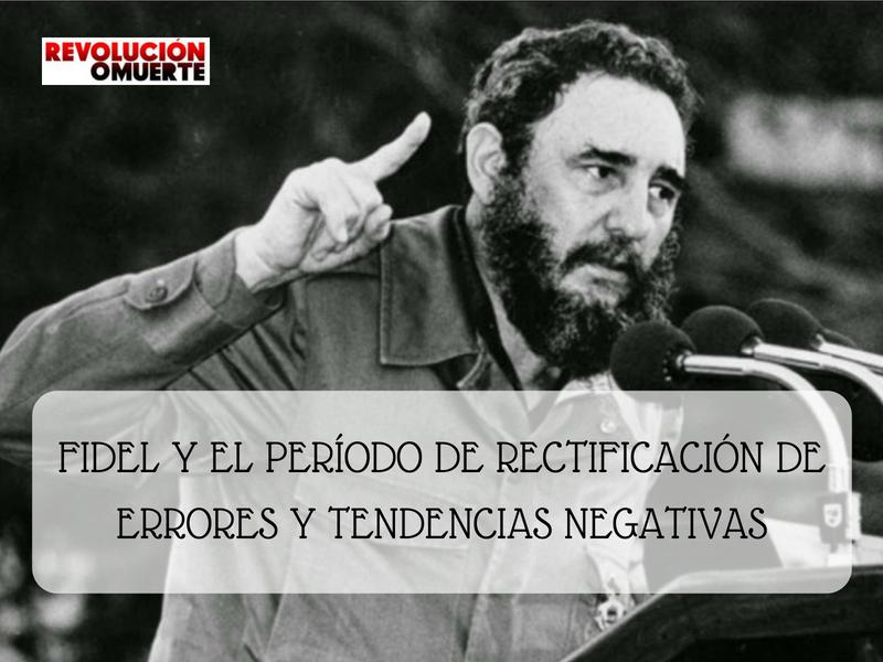 FIDEL Y EL PERIODO DE RECTIFICACIÓN DE ERRORES Y TENDENCIAS NEGATIVAS