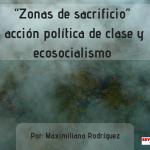 """Zonas de sacrificio"", acción política de clase y ecosocialismo"