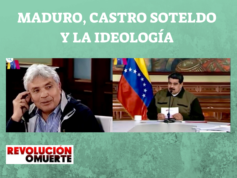 EDITORIAL + VIDEO: MADURO, CASTRO SOTELDO Y LA IDEOLOGÍA