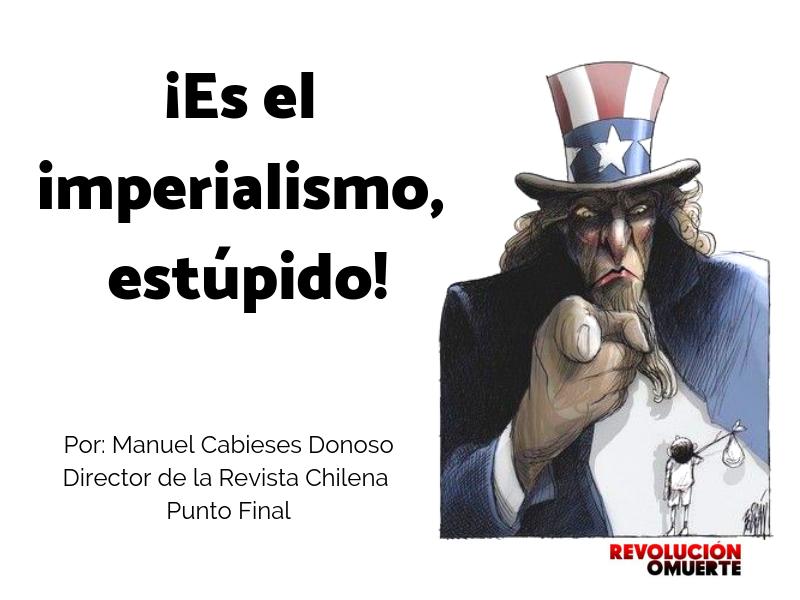 ¡Es El Imperialismo, Estúpido!