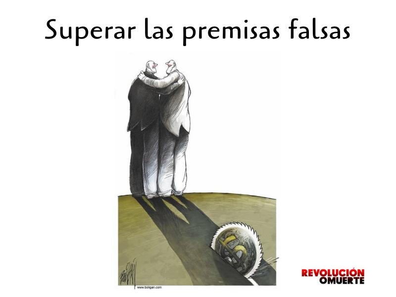 EDITORIAL: SUPERAR LAS PREMISAS FALSAS