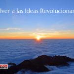 Volver a las Ideas Revolucionarias-4
