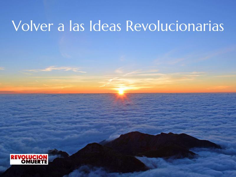 EDITORIAL: VOLVER A LAS IDEAS REVOLUCIONARIAS