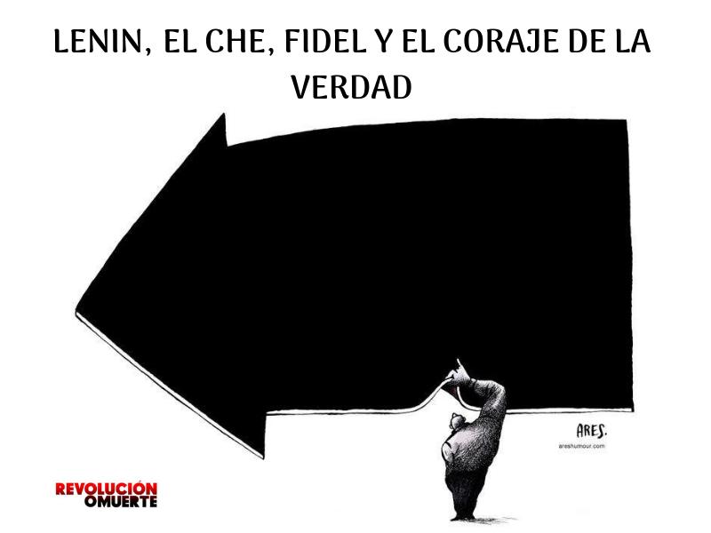 LENIN, EL CHE, FIDEL Y EL CORAJE DE LA VERDAD