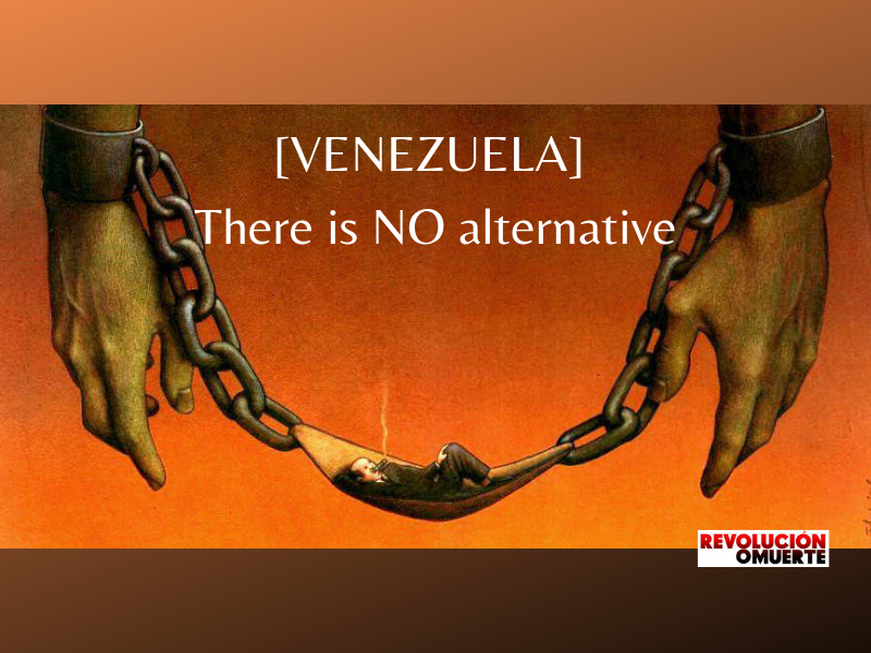 EDITORIAL: [VENEZUELA] There Is NO Alternative