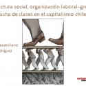 Estructura social, organización laboral-gremial y lucha de clases en el capitalismo chileno