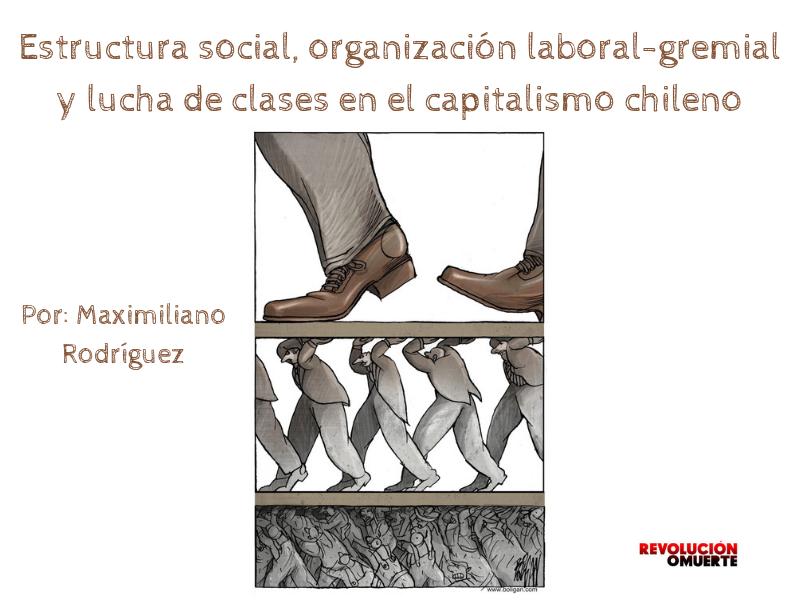 Estructura Social, Organización Laboral Gremial Y Lucha De Clases En El Capitalismo Chileno