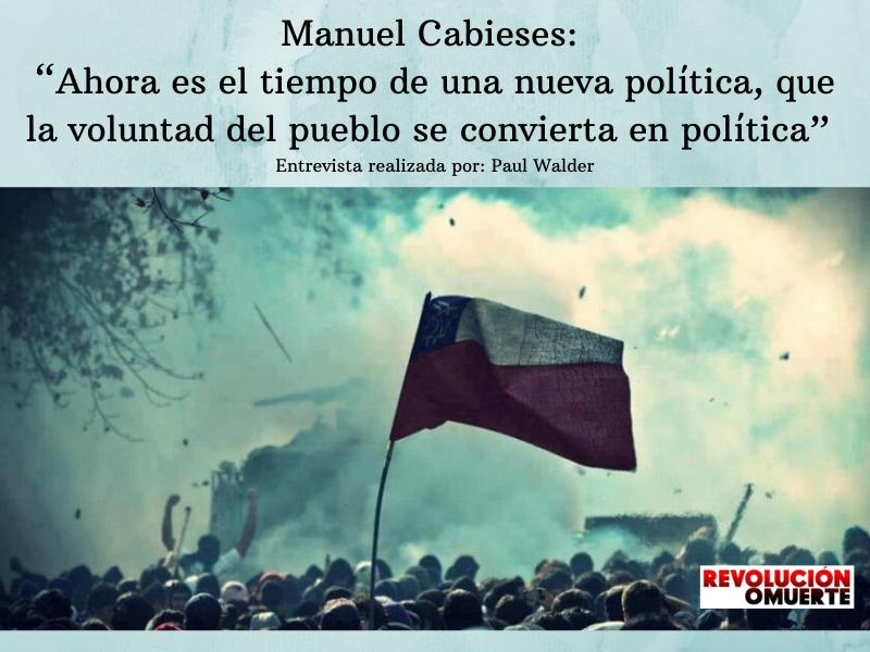 """Manuel Cabieses  """"Ahora Es El Tiempo De Una Nueva Política, Que La Voluntad Del Pueblo Se Convierta En Política"""" Entrevista Realizada Por  Paul Walder"""
