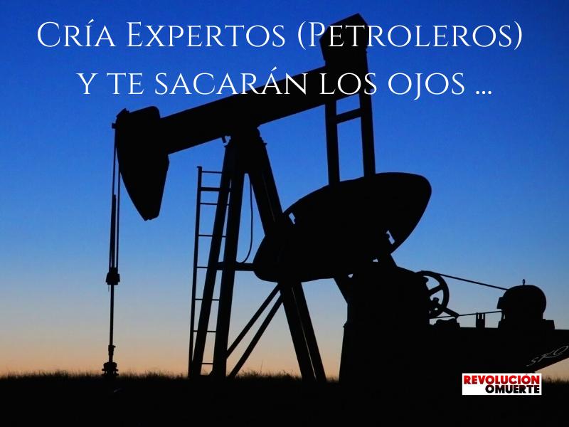 Cría Expertos (Petroleros) Y Te Sacarán Los Ojos