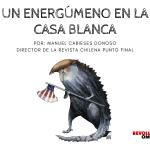 UN ENERGÚMENO EN LA CASA BLANCA