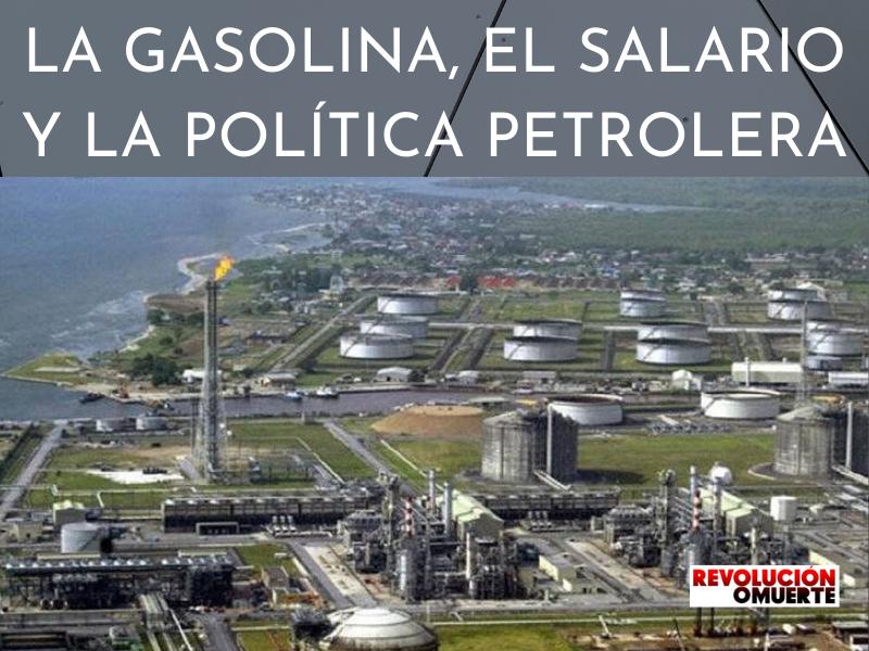 EDITORIAL: LA GASOLINA, EL SALARIO Y LA POLÍTICA PETROLERA