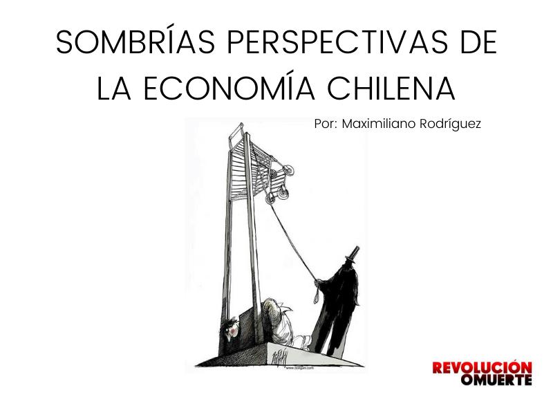 SOMBRÍAS PERSPECTIVAS DE LA ECONOMÍA CHILENA