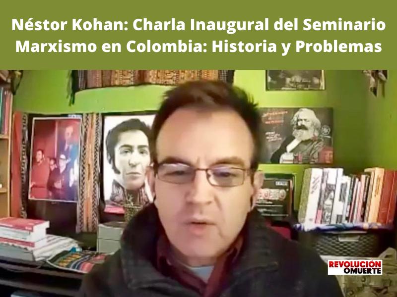 Néstor Kohan: Charla Inaugural Del Seminario Marxismo En Colombia: Historia Y Problemas
