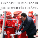 EL GAZAPO PRIVATIZADOR QUE ADVERTÍA CHÁVEZ