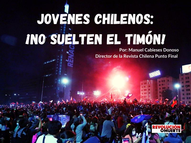 JOVENES CHILENOS  ¡NO SUELTEN EL TIMÓN!