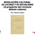 REVOLUCIÓN CULTURAL ES LUCIDEZ Y ES SOCIALISMO (A propósito del reciente debate cubano)